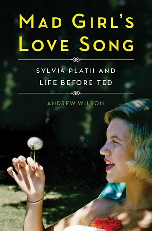 image mad girl's love song sylvia plath and life before ted andrew wilson