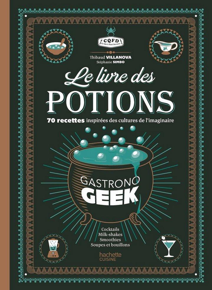 [Critique] Le livre des potions par Gastronogeek : un grimoire de recettes aussi ludiques que savoureuses
