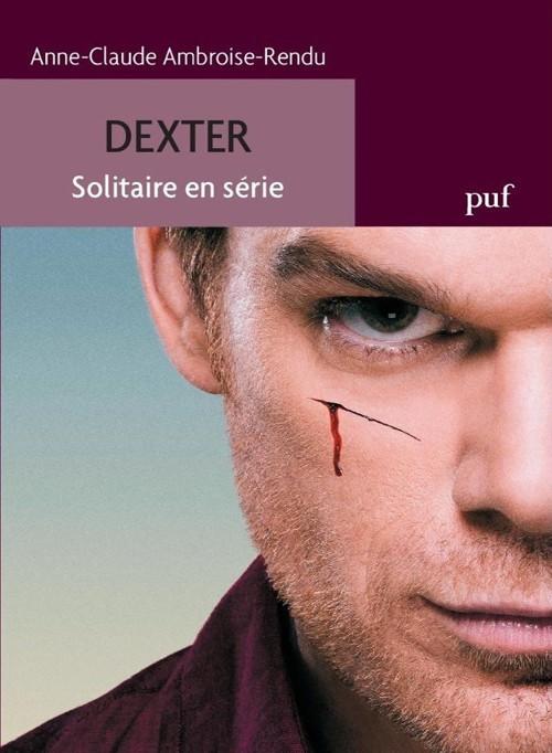 [Critique] Dexter : Solitaire en série d'Anne-Claude Ambroise-Rendu