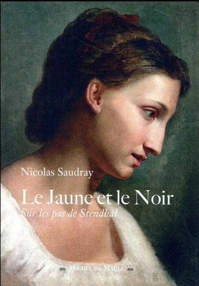 [Critique] Le Jaune et le Noir : Sur les pas de Stendhal — Nicolas Saudray