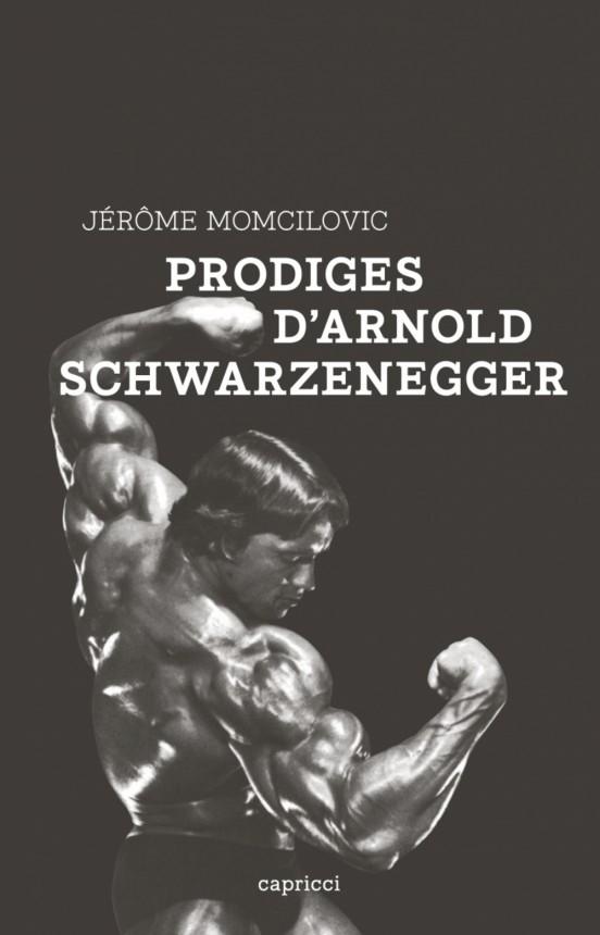 image couverture prodiges d'arnold schwarzenegger jérôme momcilovic éditions capricci