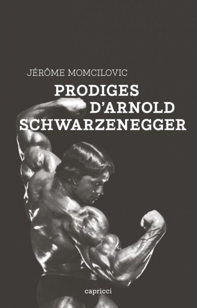 [Critique] Prodiges d'Arnold Schwarzenegger – Jérôme Momcilovic