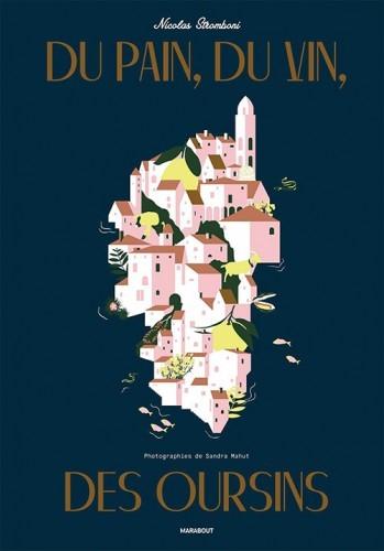 Du pain, du vin, des oursins de Nicolas Stromboni (Marabout) Toute la richesse de la culture et de la gastronomie corse au sein d'un beau livre réunissant plus de 80 recettes authentiques, mais également de nombreuses informations sur les produits de l'île de beauté, ses vins et le savoir-faire de la région, le tout agrémenté de belles photos de plats et de portraits d'artisans.