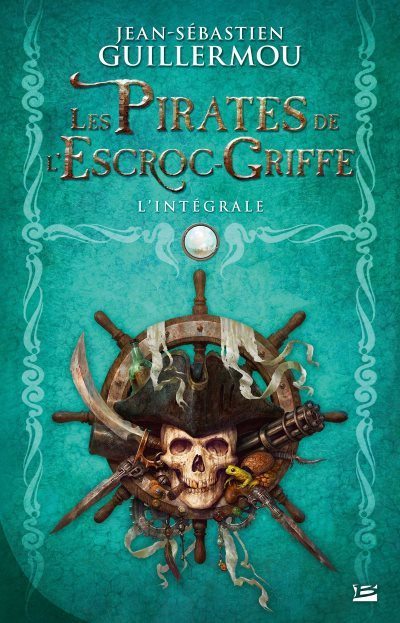 [critique] Les Pirates de l'Escroc-Griffe : l'intégrale – Jean-Sébastien Guillermou