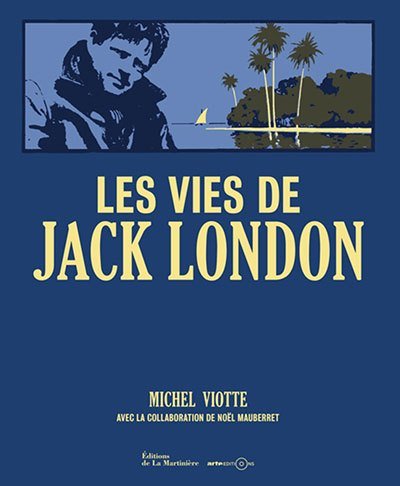 [Critique] Les vies de Jack London — Michel Viotte & Noël Mauberret
