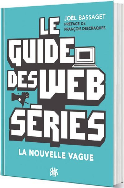 [Critique] Le guide des webséries : la nouvelle vague – Joël Bassaget