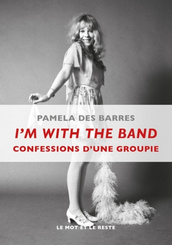 im-with-the-band-confessions-d-une-groupie-pamela-des-barres-le-mot-et-le-reste