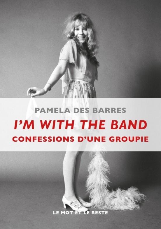 im-with-the-band-confessions-d-une-groupie-pamela-des-barres-le-mot-et-le-reste