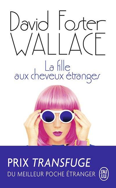 [Critique] La fille aux cheveux étranges — David Foster Wallace