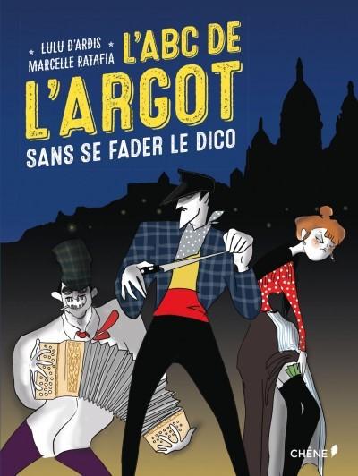 [Critique] L'ABC de l'argot sans se fader le dico – Marcelle Ratafia, Lulu D'Ardis