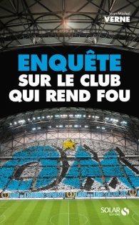 [Critique] OM : enquête sur le club qui rend fou — Jean-Michel Verne