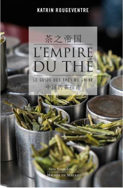 image couverture l'empire du thé le guide des thés de chine katrin rougeventre éditions michel de maule félix torres éditeur
